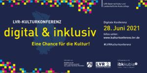 LVR Kulturkonferenz digital & inklusiv am 28.Juni 2021